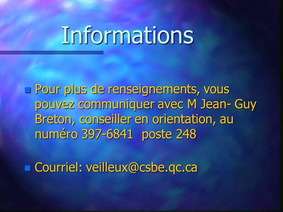 Informations n Pour plus de renseignements, vous pouvez communiquer avec M Jean- Guy Breton, conseiller en orientation, au numéro 397-6841 poste 248 n
