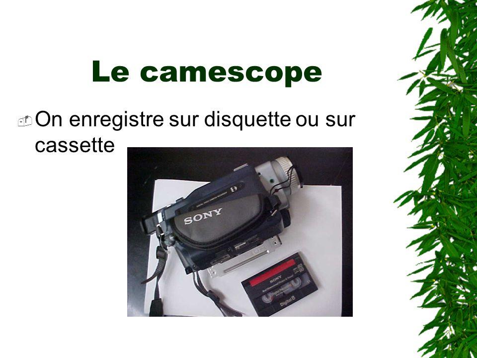 Le camescope On enregistre sur disquette ou sur cassette