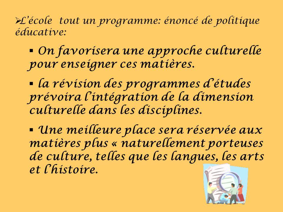 Lécole tout un programme: énoncé de politique éducative: On favorisera une approche culturelle pour enseigner ces matières. la révision des programmes