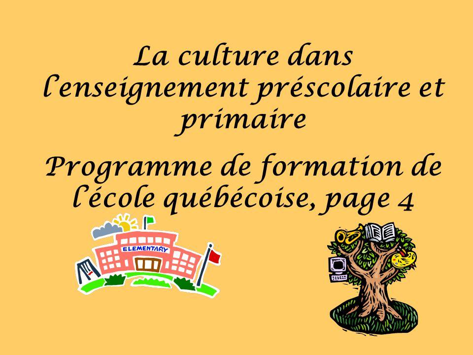 La culture dans lenseignement préscolaire et primaire Programme de formation de lécole québécoise, page 4
