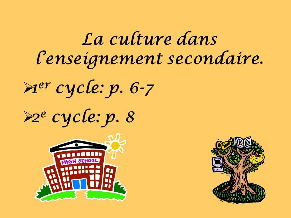 La culture dans lenseignement secondaire. 1 er cycle: p. 6-7 2 e cycle: p. 8