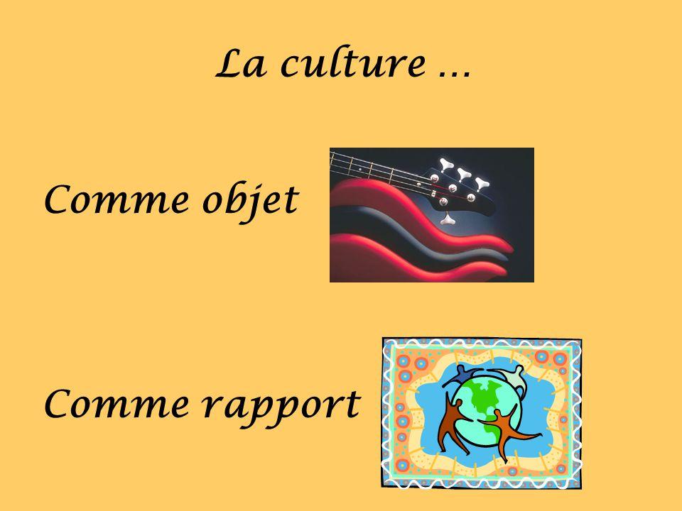 La culture … Comme objet Comme rapport