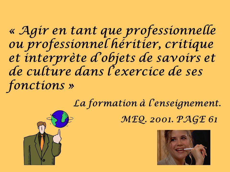 « Agir en tant que professionnelle ou professionnel héritier, critique et interprète dobjets de savoirs et de culture dans lexercice de ses fonctions