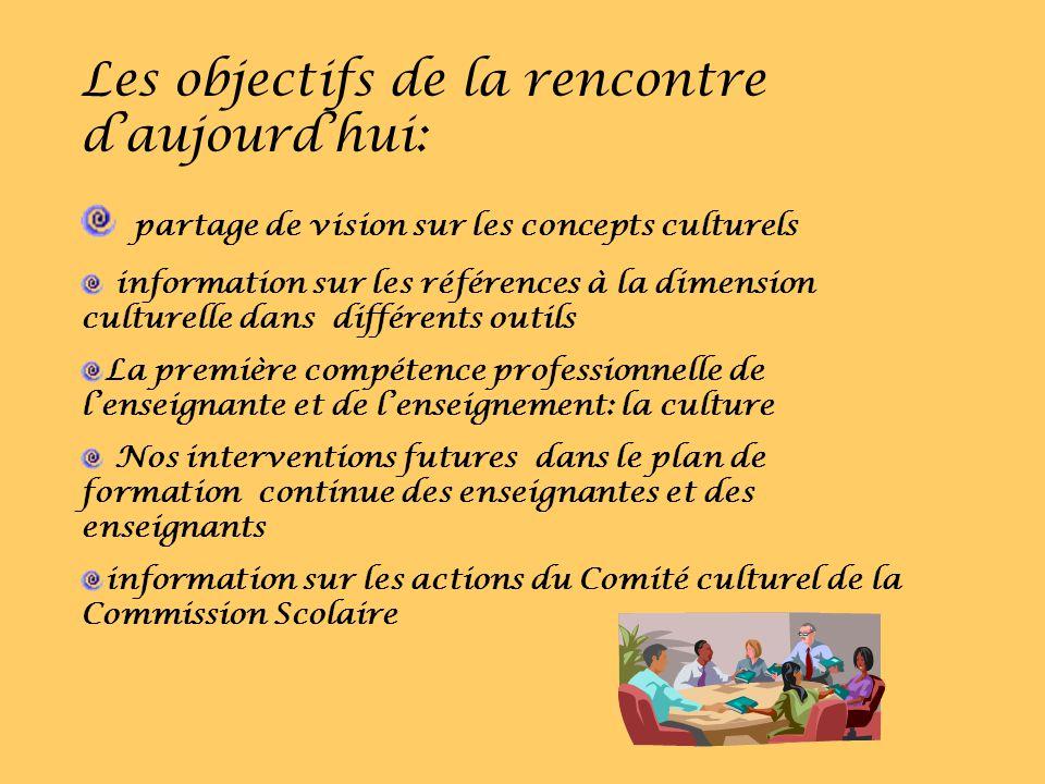Les objectifs de la rencontre daujourdhui: partage de vision sur les concepts culturels information sur les références à la dimension culturelle dans