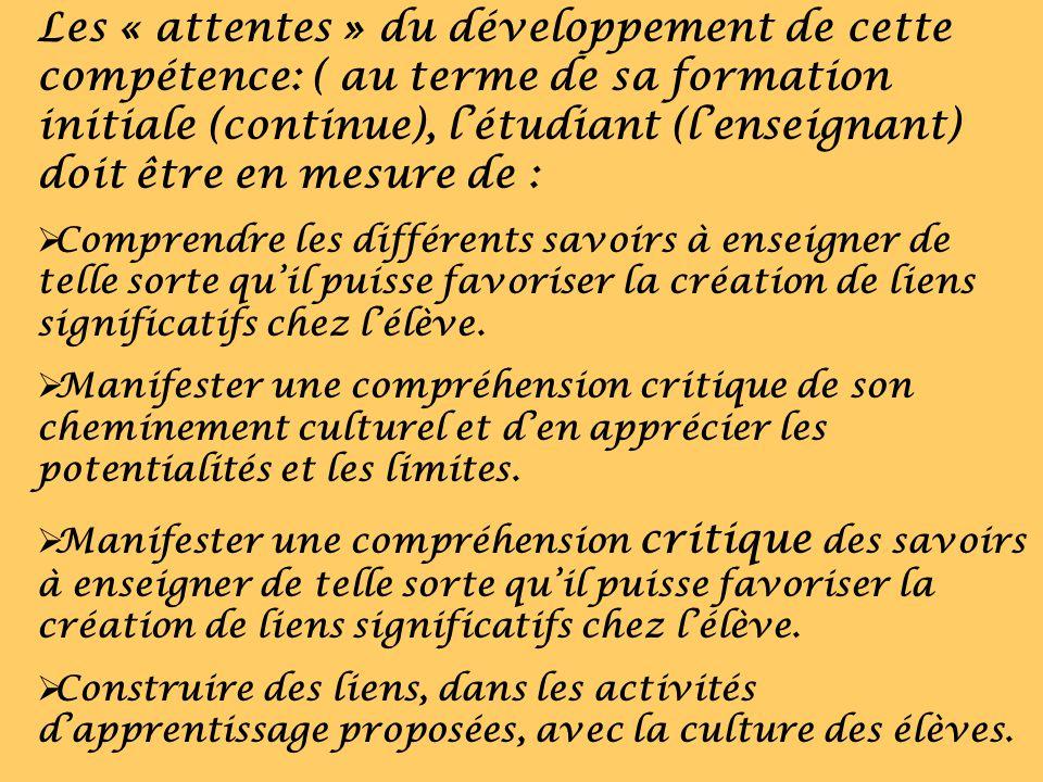 Les « attentes » du développement de cette compétence: ( au terme de sa formation initiale (continue), létudiant (lenseignant) doit être en mesure de