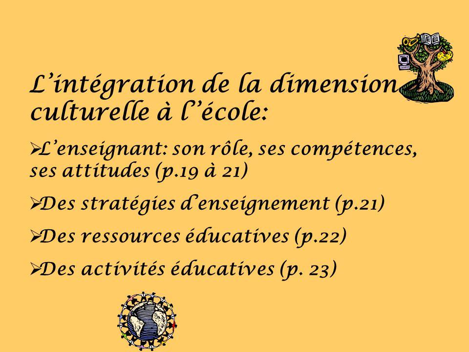 Lintégration de la dimension culturelle à lécole: Lenseignant: son rôle, ses compétences, ses attitudes (p.19 à 21) Des stratégies denseignement (p.21