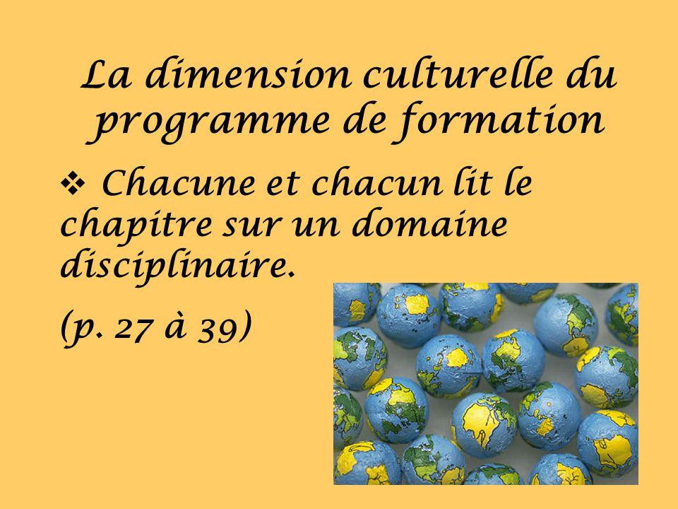 La dimension culturelle du programme de formation Chacune et chacun lit le chapitre sur un domaine disciplinaire. (p. 27 à 39)