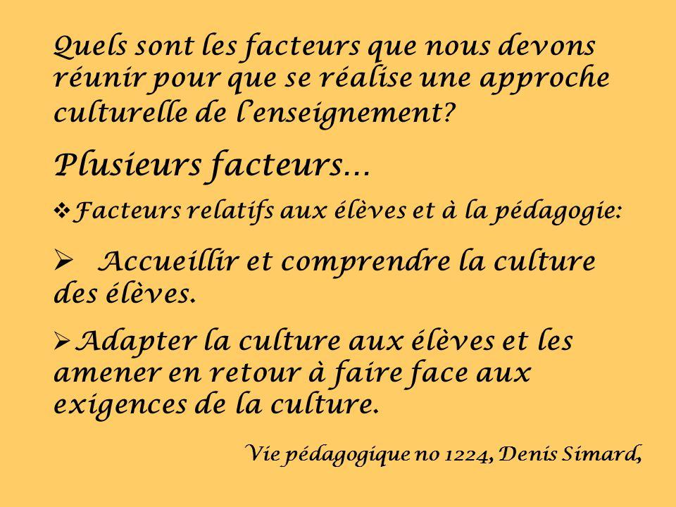 Quels sont les facteurs que nous devons réunir pour que se réalise une approche culturelle de lenseignement? Plusieurs facteurs… Facteurs relatifs aux