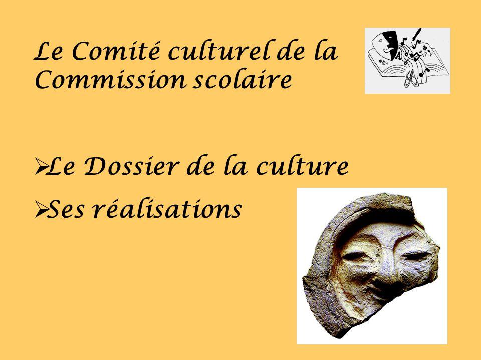 Le Comité culturel de la Commission scolaire Le Dossier de la culture Ses réalisations