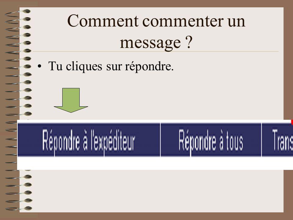 Comment commenter un message ? Tu cliques sur répondre.