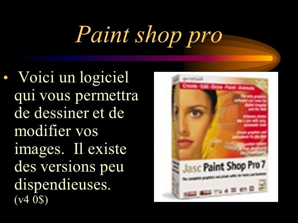 Paint shop pro Voici un logiciel qui vous permettra de dessiner et de modifier vos images.