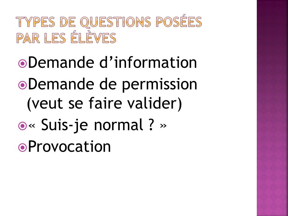 Demande dinformation Demande de permission (veut se faire valider) « Suis-je normal » Provocation
