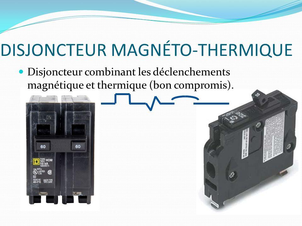 DISJONCTEUR MAGNÉTO-THERMIQUE Disjoncteur combinant les déclenchements magnétique et thermique (bon compromis).