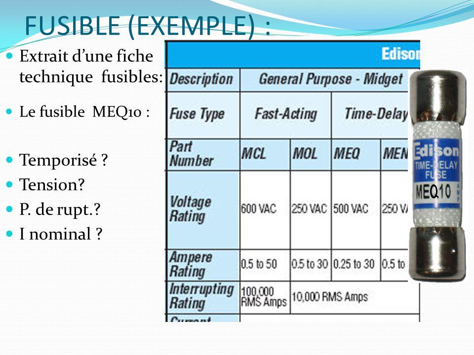FUSIBLE (EXEMPLE) : Extrait dune fiche technique fusibles: Le fusible MEQ10 : Temporisé ? Tension? P. de rupt.? I nominal ?