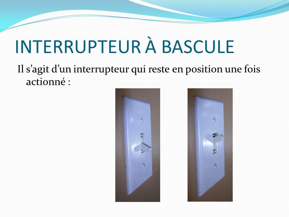 INTERRUPTEUR À BASCULE Il sagit dun interrupteur qui reste en position une fois actionné :