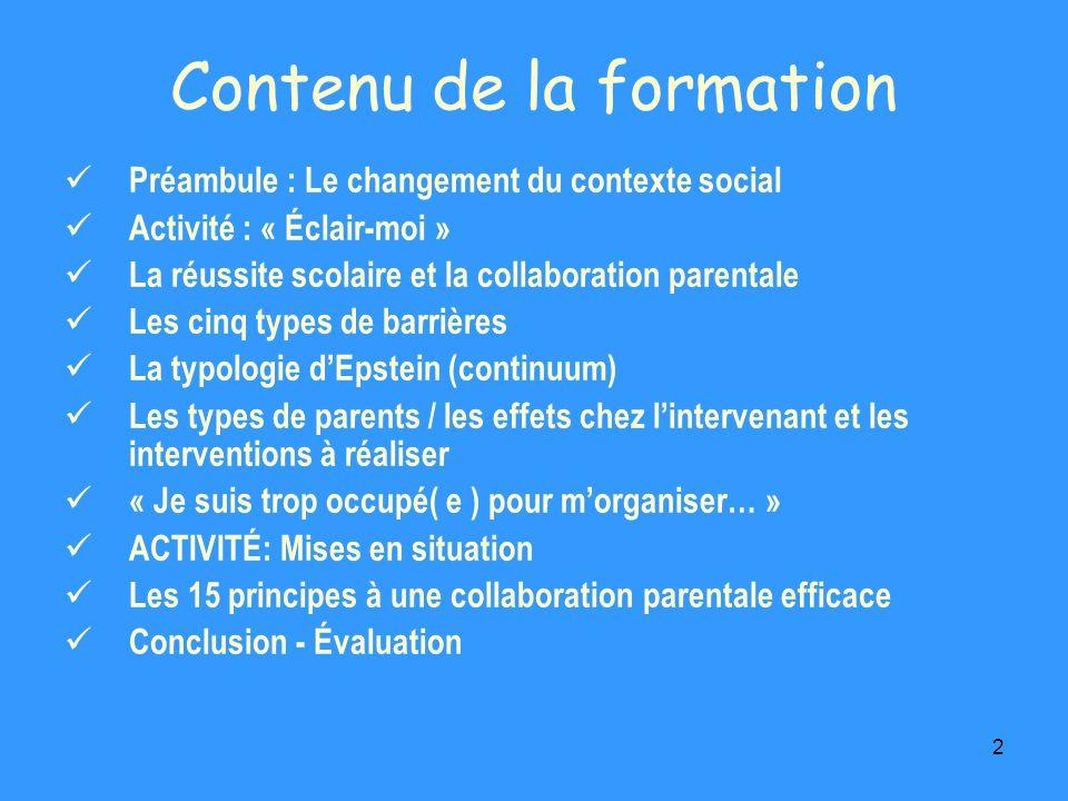 2 Contenu de la formation Préambule : Le changement du contexte social Activité : « Éclair-moi » La réussite scolaire et la collaboration parentale Le
