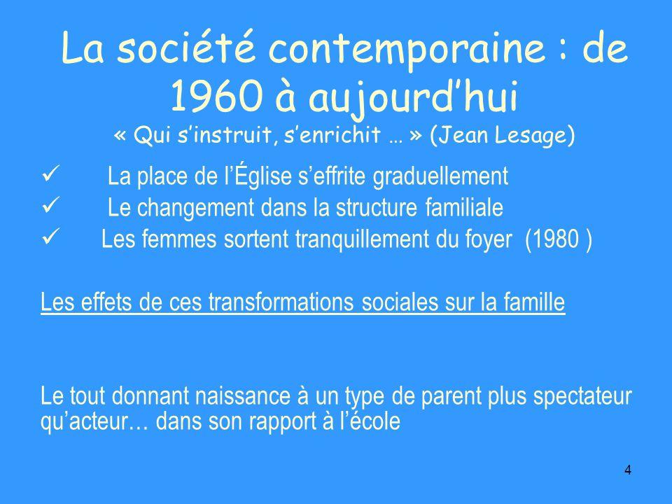 4 La société contemporaine : de 1960 à aujourdhui « Qui sinstruit, senrichit … » (Jean Lesage) La place de lÉglise seffrite graduellement Le changemen