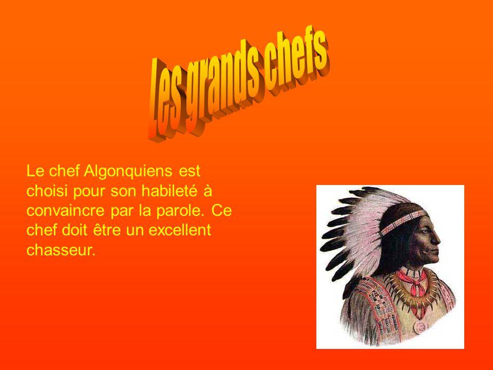 Le chef Algonquiens est choisi pour son habileté à convaincre par la parole. Ce chef doit être un excellent chasseur.