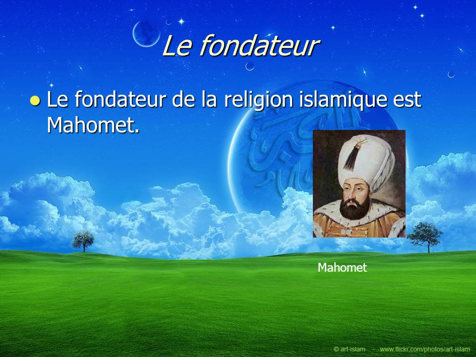 Le fondateur Le fondateur de la religion islamique est Mahomet. Le fondateur de la religion islamique est Mahomet. Mahomet