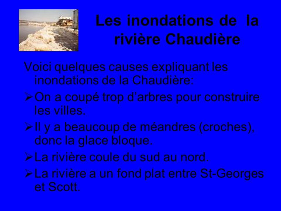 Les inondations de la rivière Chaudière Voici quelques causes expliquant les inondations de la Chaudière: On a coupé trop darbres pour construire les