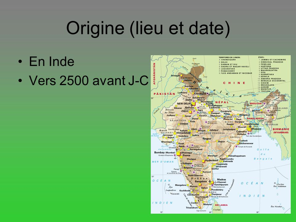 Origine (lieu et date) En Inde Vers 2500 avant J-C