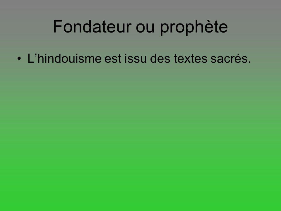 Fondateur ou prophète Lhindouisme est issu des textes sacrés.