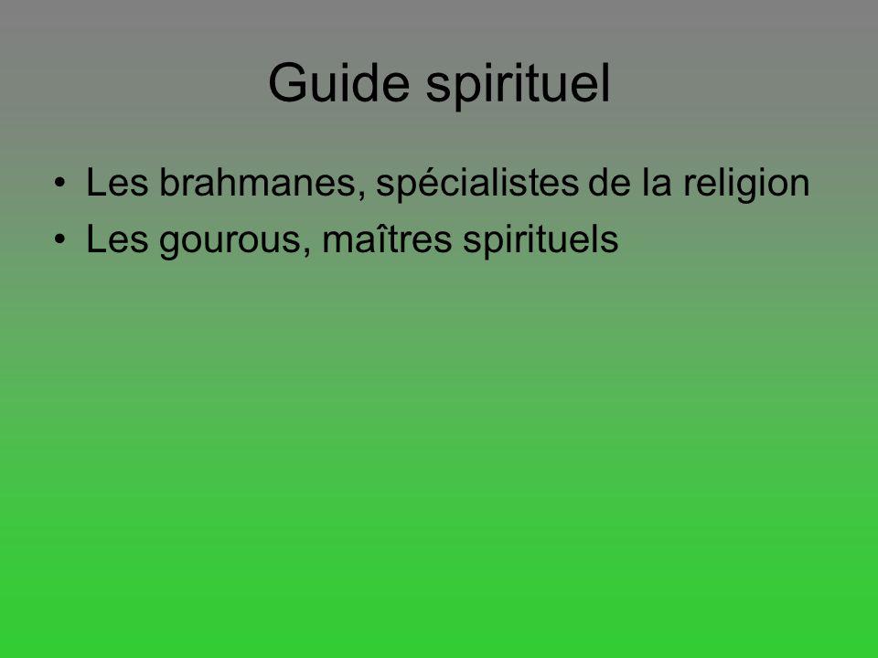 Guide spirituel Les brahmanes, spécialistes de la religion Les gourous, maîtres spirituels