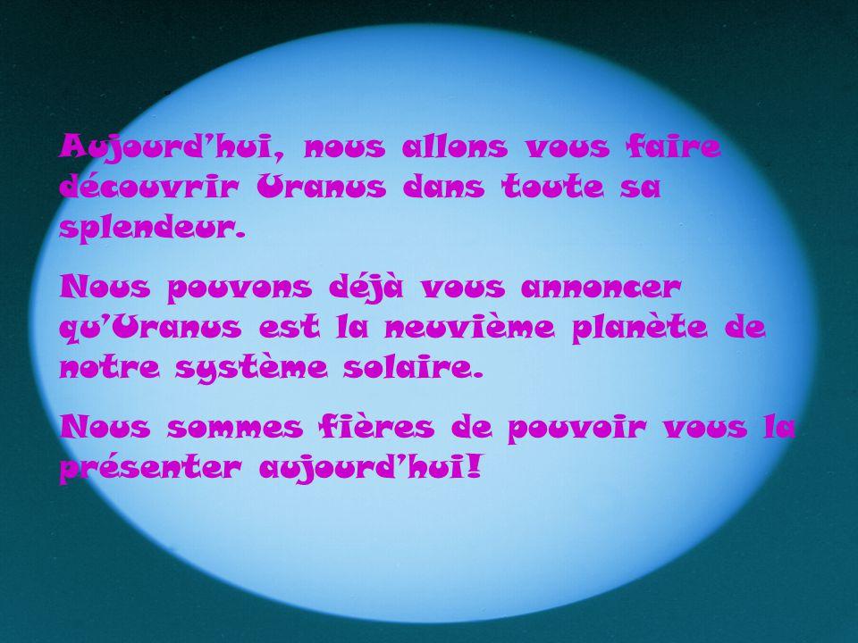Aujourdhui, nous allons vous faire découvrir Uranus dans toute sa splendeur. Nous pouvons déjà vous annoncer quUranus est la neuvième planète de notre