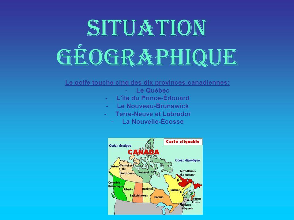 Situation géographique Le golfe touche cinq des dix provinces canadiennes: -Le Québec -Lîle du Prince-Édouard -Le Nouveau-Brunswick -Terre-Neuve et Labrador -La Nouvelle-Écosse
