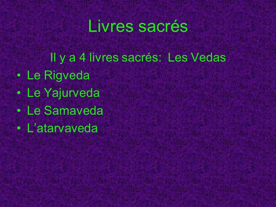 Livres sacrés Il y a 4 livres sacrés: Les Vedas Le Rigveda Le Yajurveda Le Samaveda Latarvaveda