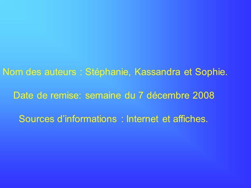 Nom des auteurs : Stéphanie, Kassandra et Sophie. Date de remise: semaine du 7 décembre 2008 Sources dinformations : Internet et affiches.