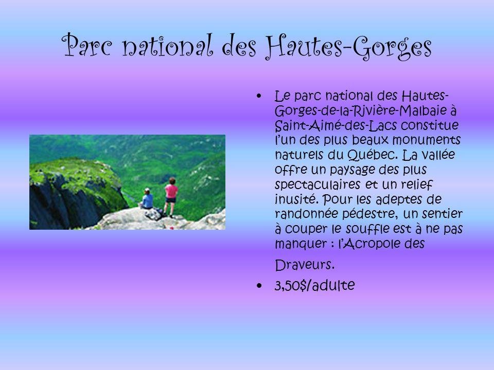 Parc national des Hautes-Gorges Le parc national des Hautes- Gorges-de-la-Rivière-Malbaie à Saint-Aimé-des-Lacs constitue lun des plus beaux monuments