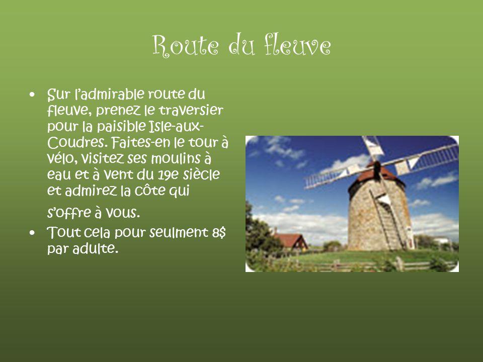 Route du fleuve Sur ladmirable route du fleuve, prenez le traversier pour la paisible Isle-aux- Coudres. Faites-en le tour à vélo, visitez ses moulins