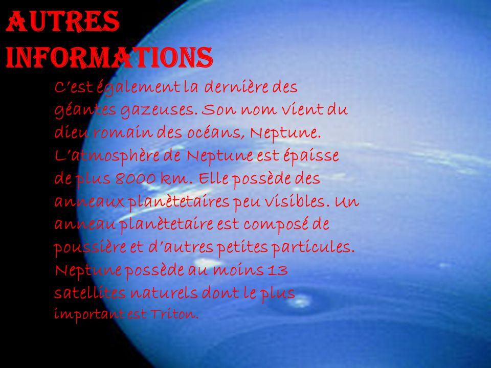 Cest également la dernière des géantes gazeuses. Son nom vient du dieu romain des océans, Neptune. Latmosphère de Neptune est épaisse de plus 8000 km.