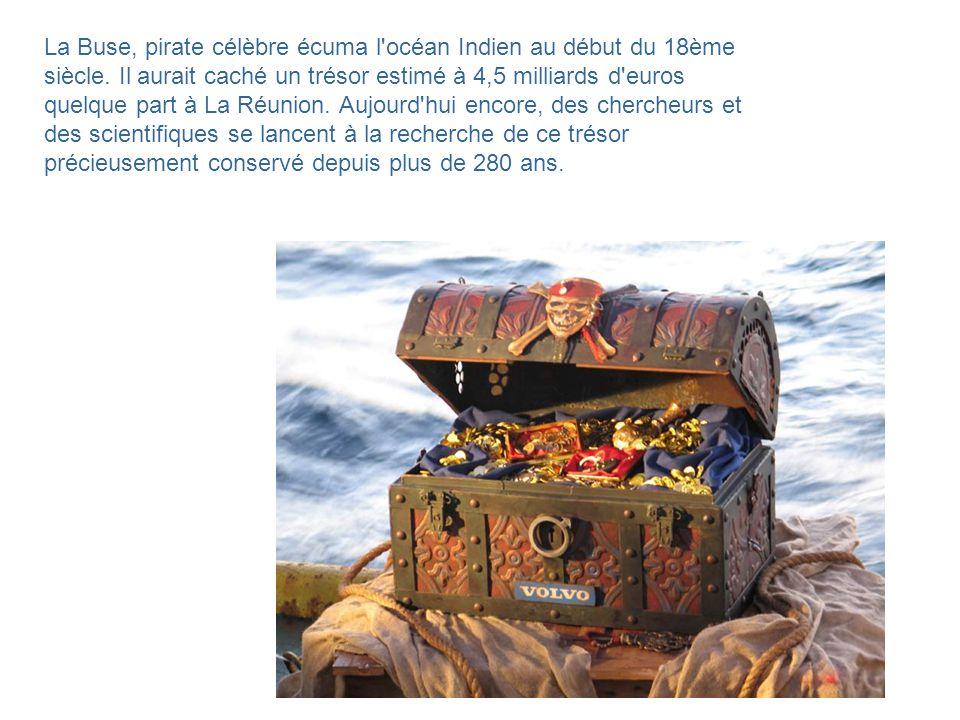 La Buse, pirate célèbre écuma l océan Indien au début du 18ème siècle.