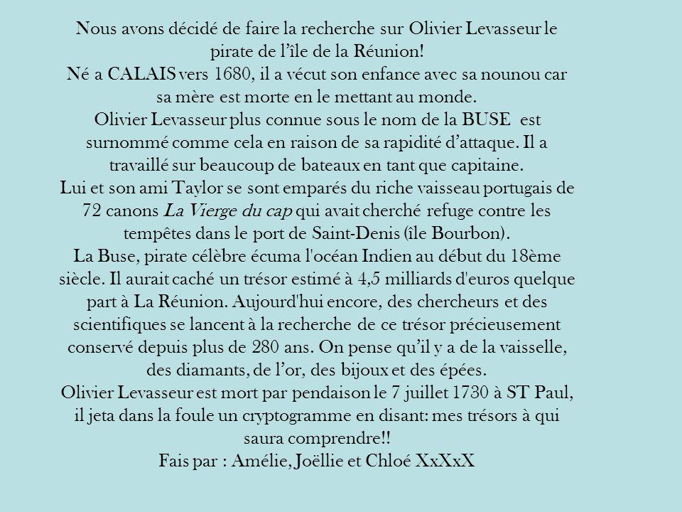 Nous avons décidé de faire la recherche sur Olivier Levasseur le pirate de lîle de la Réunion.