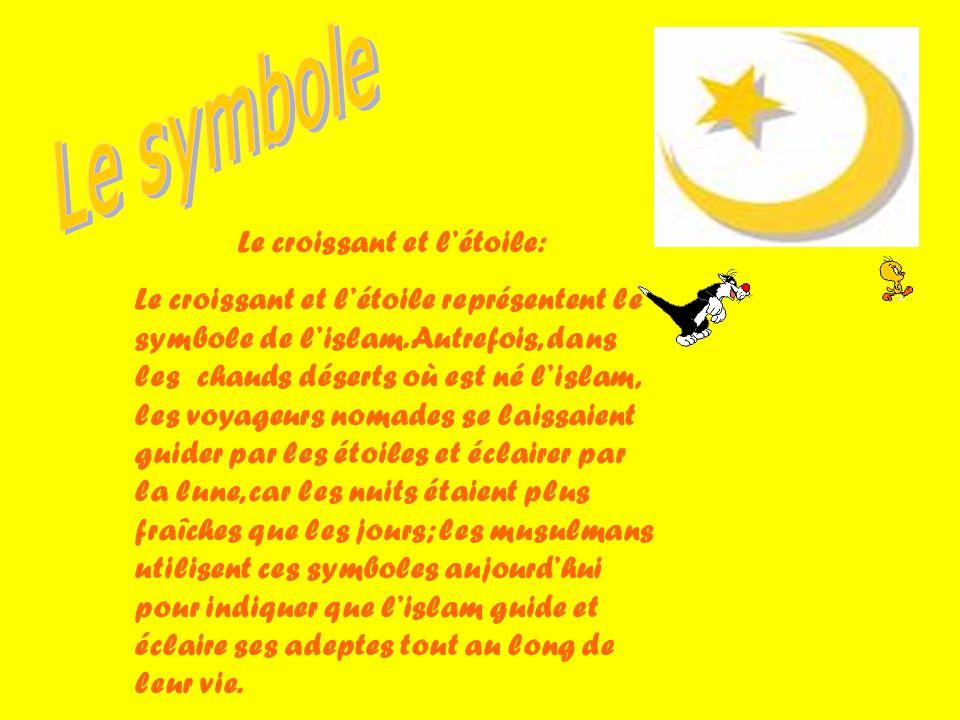 Le croissant et létoile: Le croissant et létoile représentent le symbole de lislam. Autrefois, dans les chauds déserts où est né lislam, les voyageurs