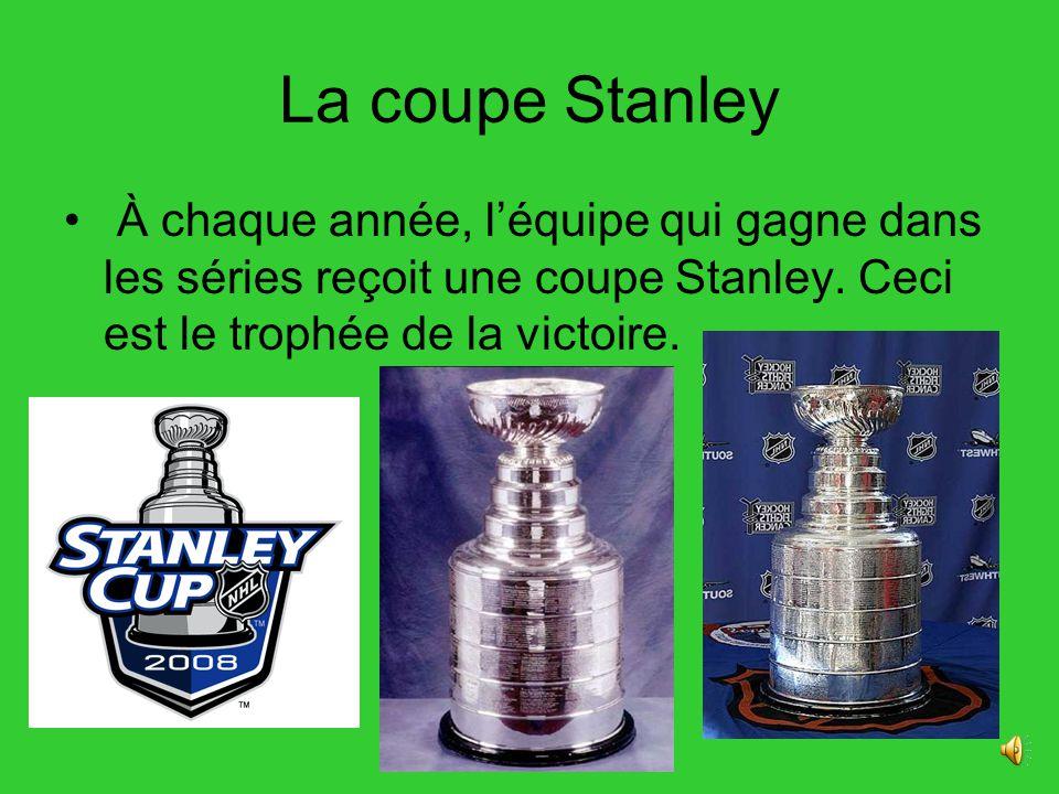 La coupe Stanley À chaque année, léquipe qui gagne dans les séries reçoit une coupe Stanley.