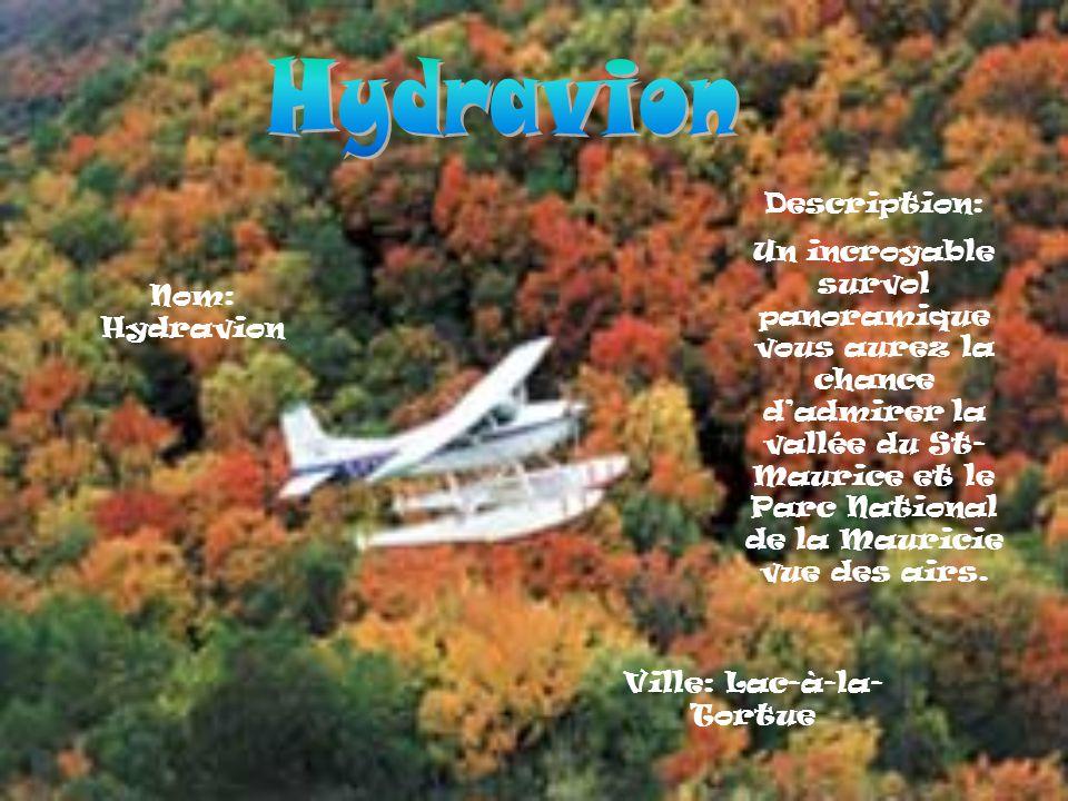 Nom: Hydravion Description: Un incroyable survol panoramique vous aurez la chance dadmirer la vallée du St- Maurice et le Parc National de la Mauricie vue des airs.