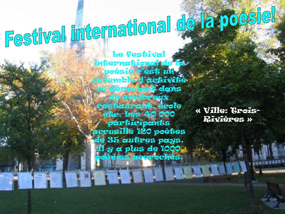 « « Ville: Trois- Rivières » Le festival international de la poésie cest un ensemble dactivité ce déroulant dans de nombreux restaurant, école etc.
