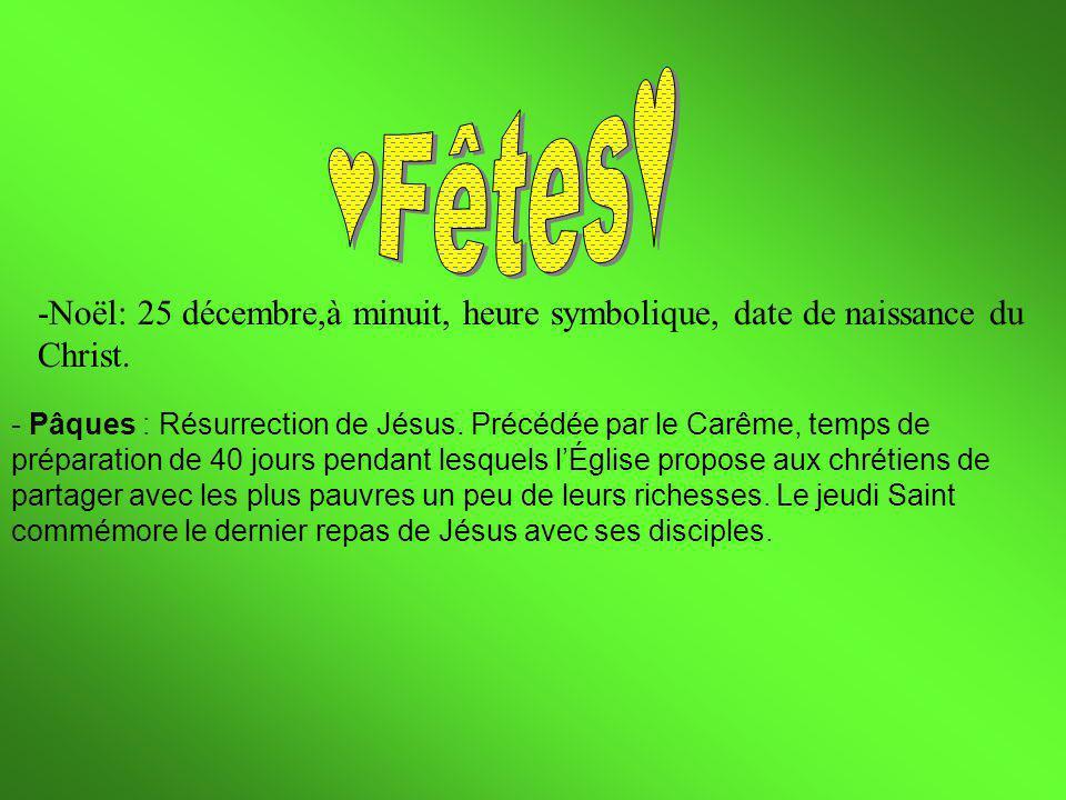 -Noël: 25 décembre,à minuit, heure symbolique, date de naissance du Christ. - Pâques : Résurrection de Jésus. Précédée par le Carême, temps de prépara