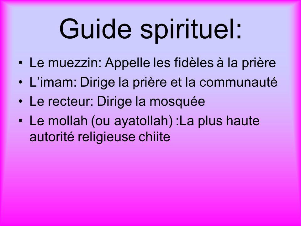 Guide spirituel: Le muezzin: Appelle les fidèles à la prière Limam: Dirige la prière et la communauté Le recteur: Dirige la mosquée Le mollah (ou ayat