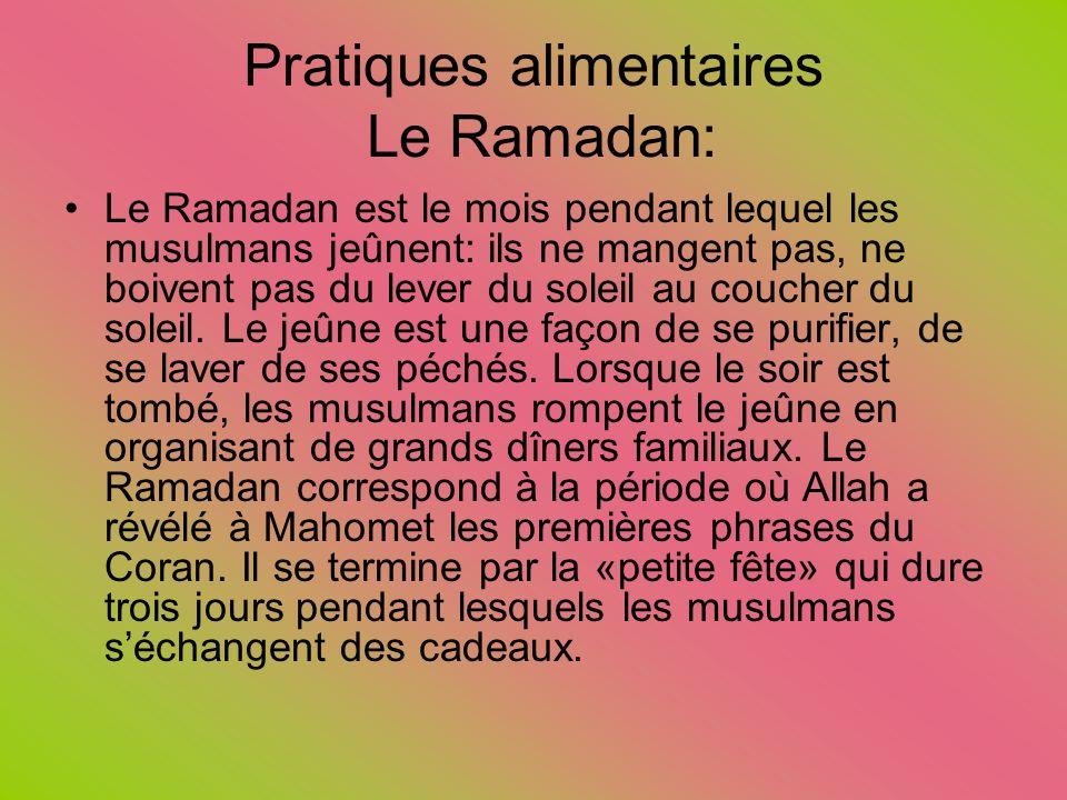 Pratiques alimentaires Le Ramadan: Le Ramadan est le mois pendant lequel les musulmans jeûnent: ils ne mangent pas, ne boivent pas du lever du soleil
