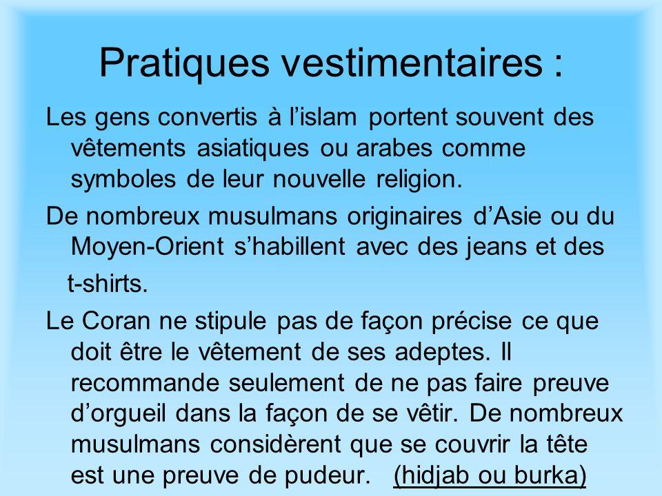 Pratiques vestimentaires : Les gens convertis à lislam portent souvent des vêtements asiatiques ou arabes comme symboles de leur nouvelle religion. De