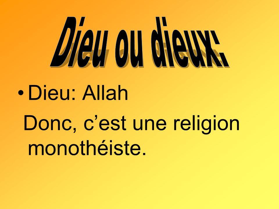 Dieu: Allah Donc, cest une religion monothéiste.
