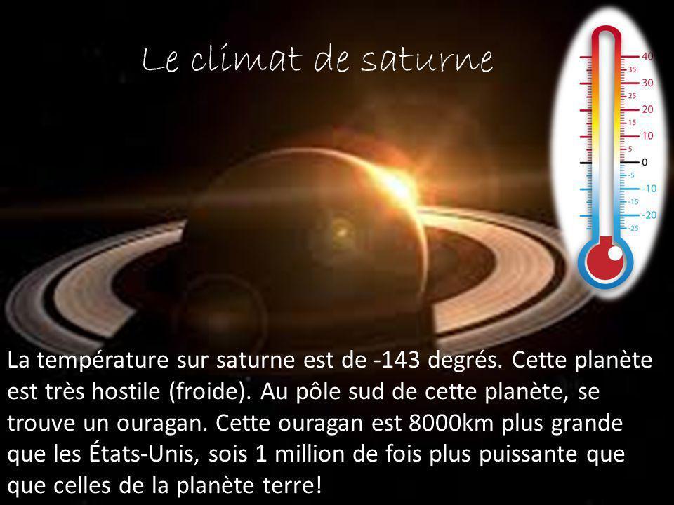 Le climat de saturne La température sur saturne est de -143 degrés. Cette planète est très hostile (froide). Au pôle sud de cette planète, se trouve u