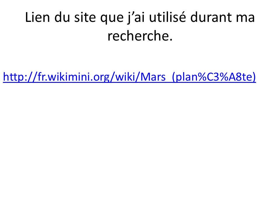 Lien du site que jai utilisé durant ma recherche. http://fr.wikimini.org/wiki/Mars_(plan%C3%A8te)