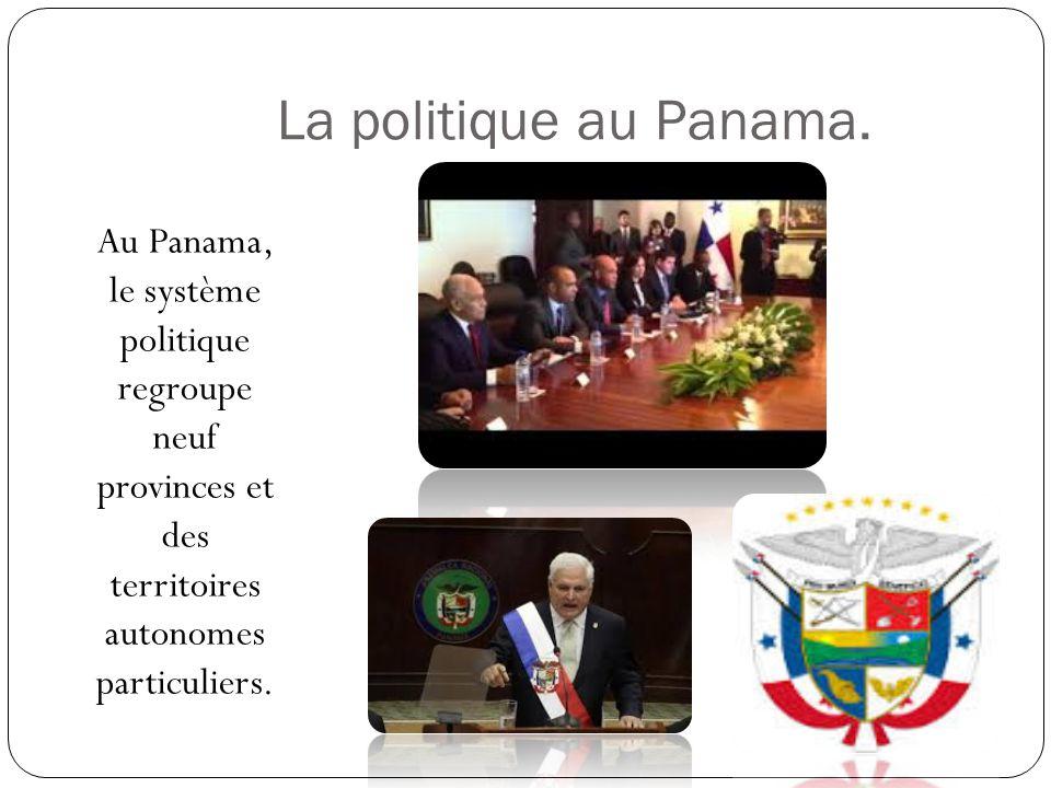 La politique au Panama. Au Panama, le système politique regroupe neuf provinces et des territoires autonomes particuliers.