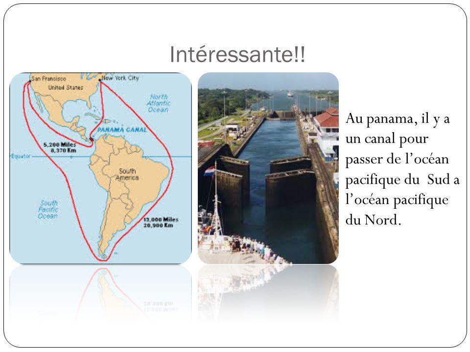 Intéressante!! Au panama, il y a un canal pour passer de locéan pacifique du Sud a locéan pacifique du Nord.