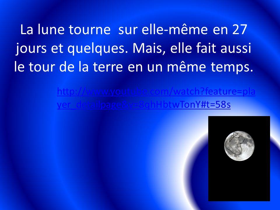 La lune tourne sur elle-même en 27 jours et quelques.